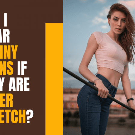 Can I wear Skinny Jeans if they are Super Stretch?